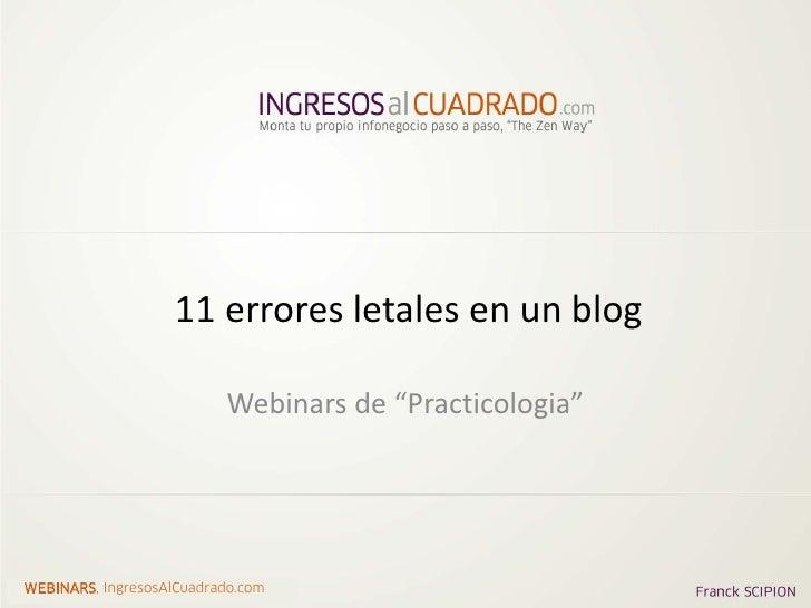 """11 errores letales en un blog                          Webinars de """"Practicologia""""WEBINARS, IngresosAlCuadrado.com"""