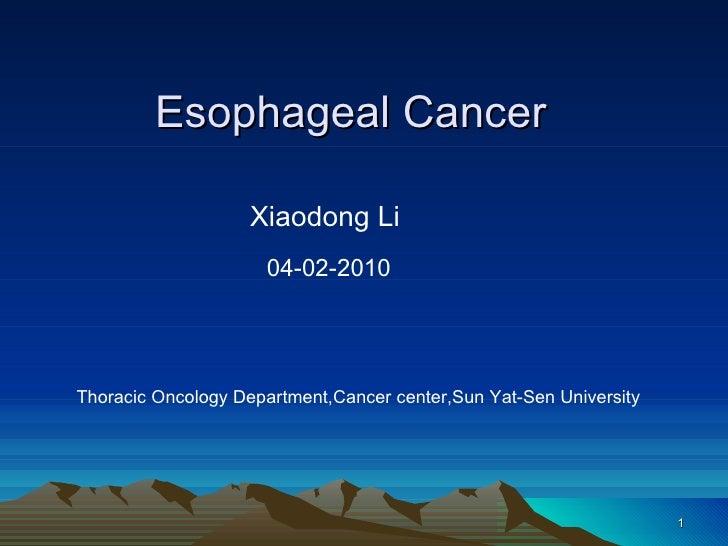Esophageal Cancer <ul><li>Xiaodong Li </li></ul><ul><li>04-02-2010   Thoracic Oncology Department,Cancer center,Sun Yat-Se...