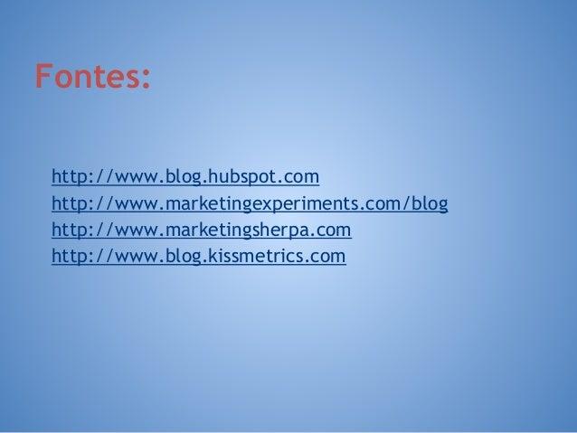 http://www.blog.hubspot.com http://www.marketingexperiments.com/blog http://www.marketingsherpa.com http://www.blog.kissme...