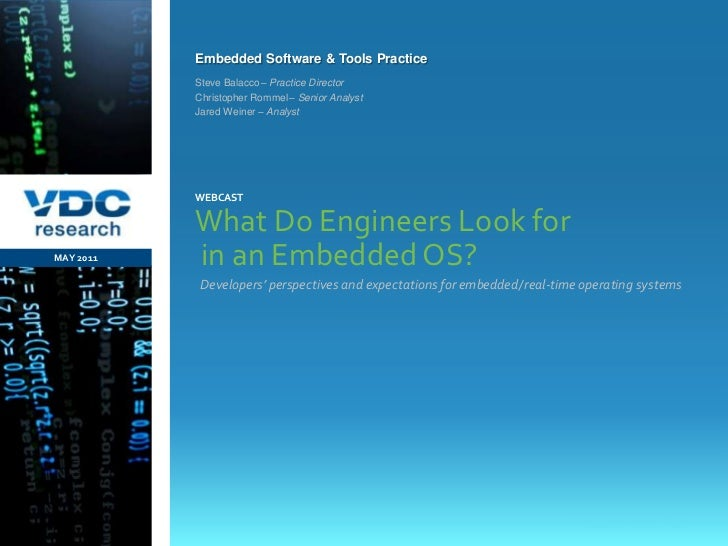 Developers' perspectives and expectations for embedded/real-time operating systems<br />MAY 2011<br />WEBCAST<br />Steve B...