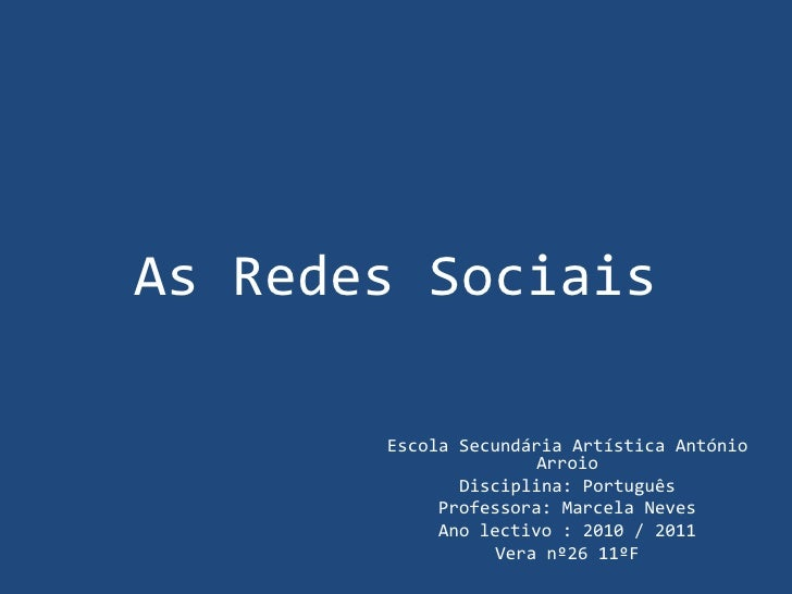 As Redes Sociais<br />Escola Secundária Artística António Arroio<br />Disciplina: Português<br />Professora: Marcela Neves...