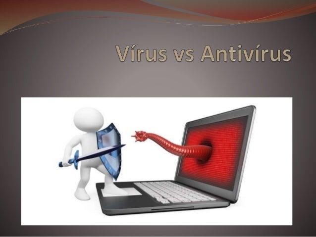 Os antivírus são programas de computador concebidos para prevenir, detetar e eliminar vírus de computadores
