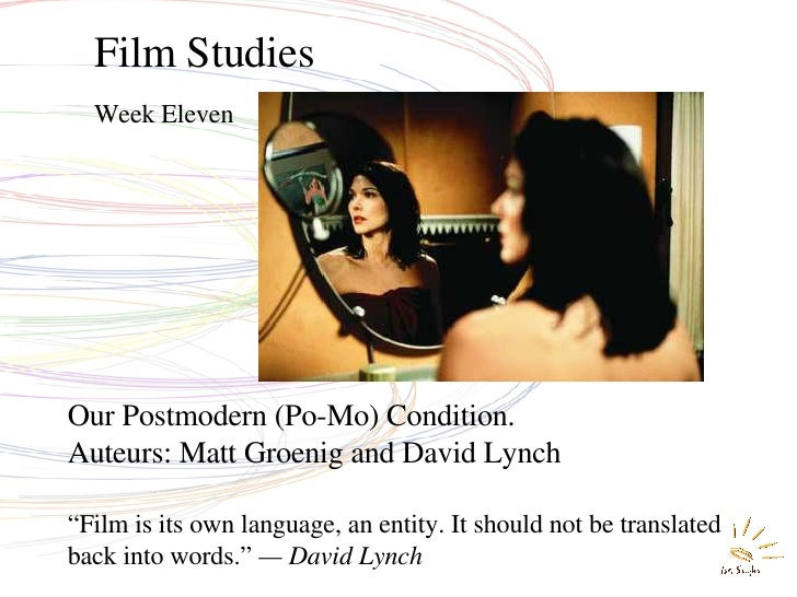 "Film Studies Week Eleven Our Postmodern (Po-Mo) Condition. Auteurs: Matt Groenig and David Lynch "" Film is its own languag..."
