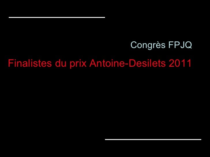 Congrès FPJQ Finalistes du prix Antoine-Desilets 2011