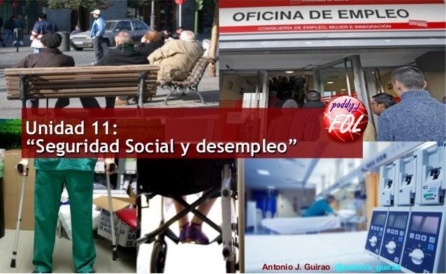 """Profesor: Antonio J. Guirao Silvente Unidad 11:Unidad 11: """"Seguridad Social y desempleo""""""""Seguridad Social y desempleo"""" Ant..."""