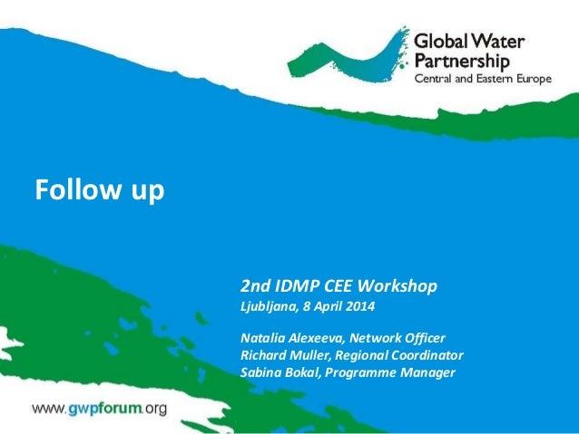 Follow up 2nd IDMP CEE Workshop Ljubljana, 8 April 2014 Natalia Alexeeva, Network Officer Richard Muller, Regional Coordin...