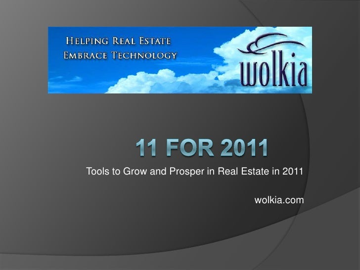 11 FOR 2011<br />Tools to Grow and Prosper in Real Estate in 2011<br />wolkia.com<br />