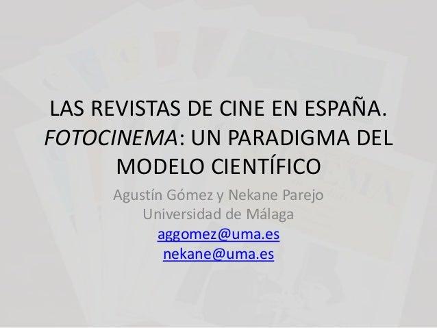 LAS REVISTAS DE CINE EN ESPAÑA. FOTOCINEMA: UN PARADIGMA DEL MODELO CIENTÍFICO Agustín Gómez y Nekane Parejo Universidad d...