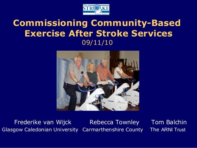 Commissioning Community-Based Exercise After Stroke Services 09/11/10 T Frederike van Wijck Rebecca Townley Tom Balchin Gl...
