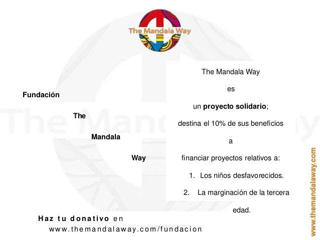 Fundación The Mandala Way H a z t u d o n a t i vo e n ww w. t h e m a n d a l a w a y. c o m / f u n d a c i o n The Mand...