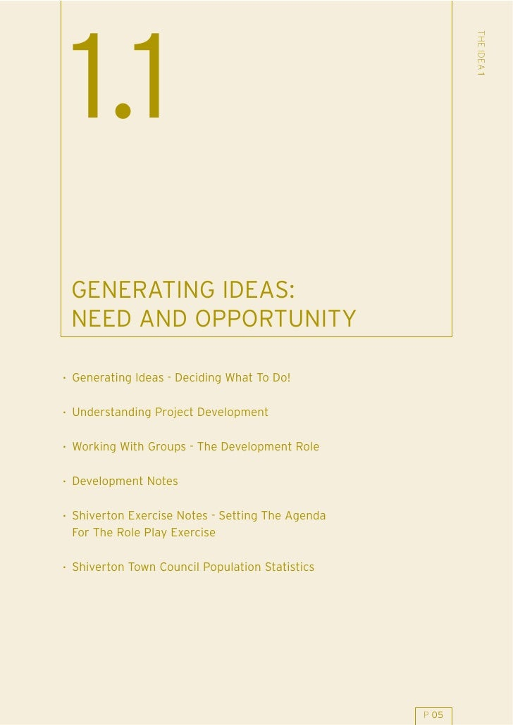 THE IDEA 1  1.1  GENERATING IDEAS:  NEED AND OPPORTUNITY  . Generating Ideas - Deciding What To Do!  . Understanding Proje...