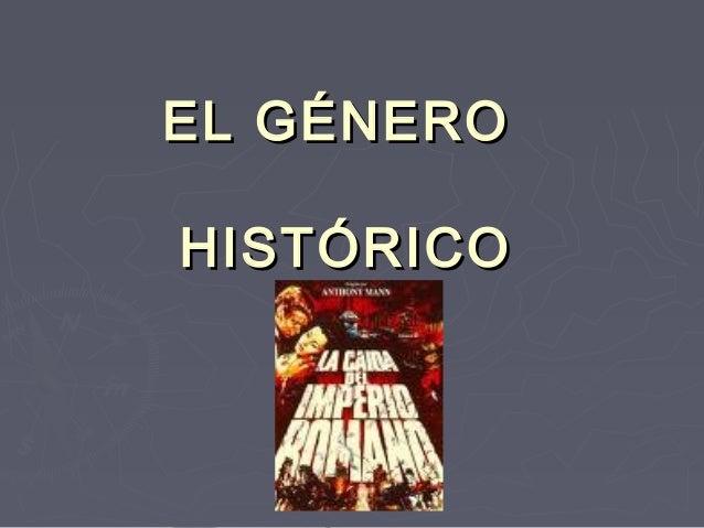EL GÉNEROEL GÉNERO HISTÓRICOHISTÓRICO