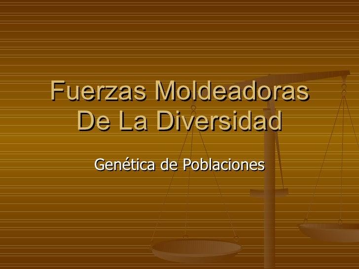 Fuerzas Moldeadoras De La Diversidad Genética de Poblaciones