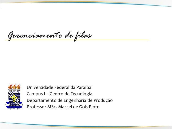 Gerenciamento de filas     Universidade Federal da Paraíba     Campus I – Centro de Tecnologia     Departamento de Engenha...