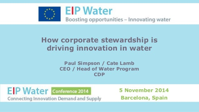 How corporate stewardship is  driving innovation in water  Paul Simpson / Cate Lamb  CEO / Head of Water Program  CDP  5 N...