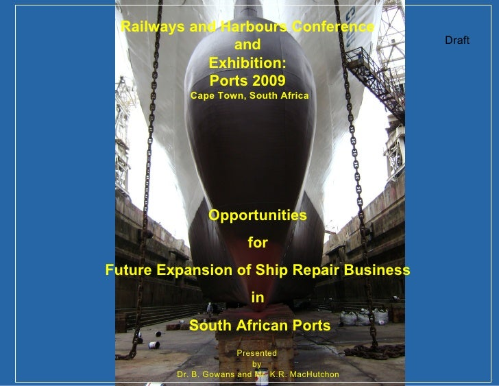 Draft Opportunities  for  Future Expansion of Ship Repair Business  in  South African Ports Railways and Harbours Conferen...