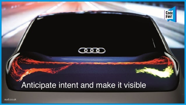 Anticipate intent and make it visible audi.co.uk