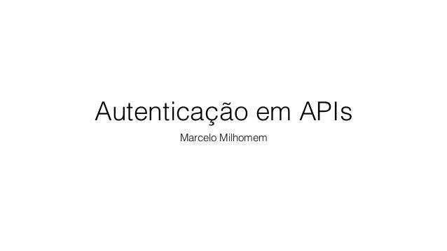 Autenticação em APIs Marcelo Milhomem