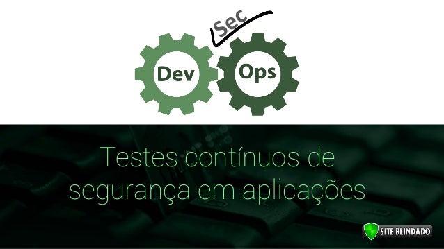 Testes contínuos de segurança em aplicações