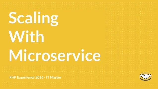 PHP Experience 2016 - IT Master First 90Scaling With Microservice