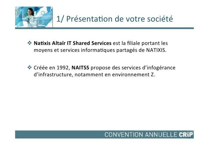 1/ Présenta,on de votre société vNa#xis Altaïr IT Shared Services est la filiale portant les...
