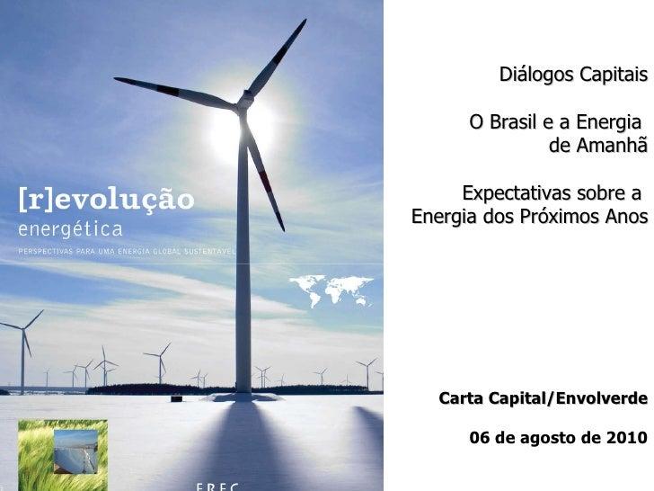 Diálogos Capitais O Brasil e a Energia  de Amanhã Expectativas sobre a  Energia dos Próximos Anos Carta Capital/Envolverde...