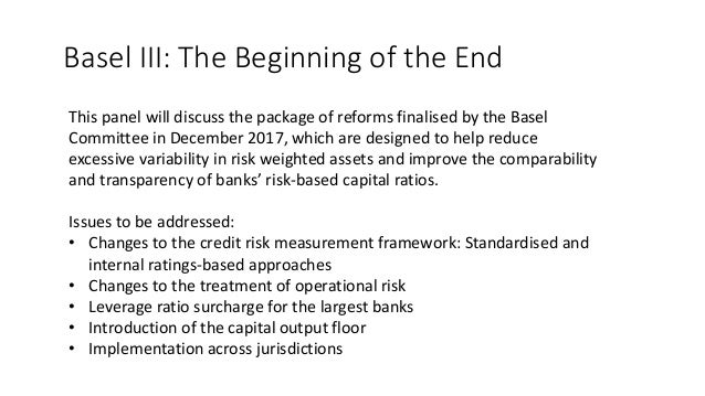 Basel III: The Beginning of the End This panel will discuss the package of reforms finalised by the Basel Committee in Dec...