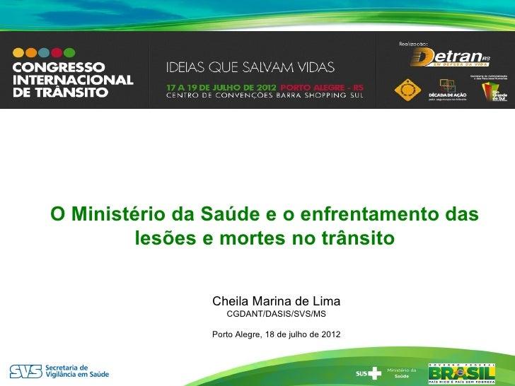 O Ministério da Saúde e o enfrentamento das        lesões e mortes no trânsito                Cheila Marina de Lima       ...