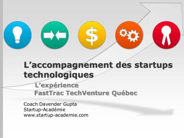 L'accompagnement des startupstechnologiques   L'expérience   FastTrac TechVenture QuébecCoach Davender GuptaStartup-Académ...
