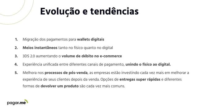 1. Migração dos pagamentos para wallets digitais Evolução e tendências 2. Meios instantâneos tanto no físico quanto no dig...
