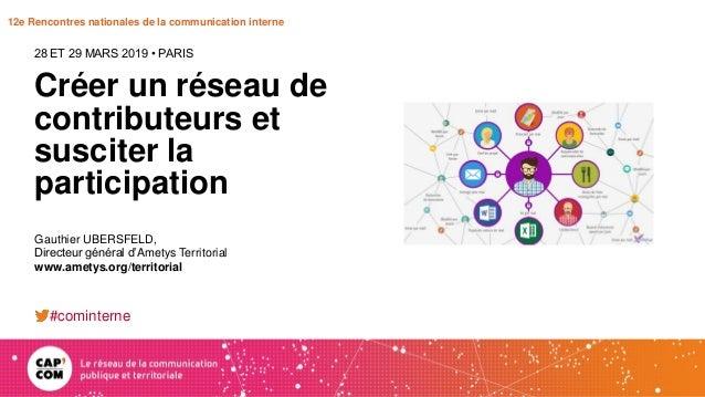 12e Rencontres nationales de la communication interne Créer un réseau de contributeurs et susciter la participation 28 ET ...