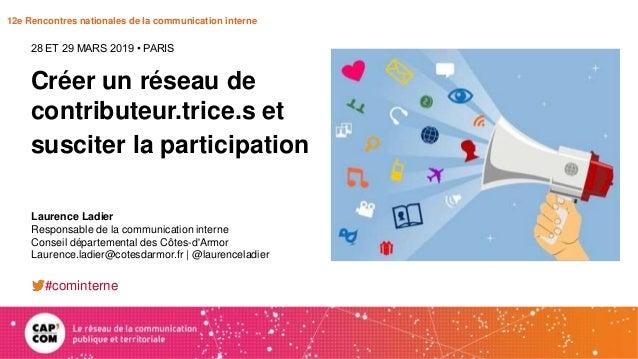 12e Rencontres nationales de la communication interne Créer un réseau de contributeur.trice.s et susciter la participation...
