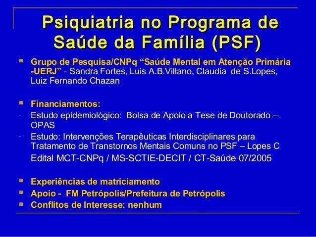 Psiquiatria no Programa dePsiquiatria no Programa de Saúde da Família (PSF)Saúde da Família (PSF)  Grupo de Pesquisa/CNPq...