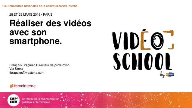 12e Rencontres nationales de la communication interne Réaliser des vidéos avec son smartphone. 28 ET 29 MARS 2019 • PARIS ...