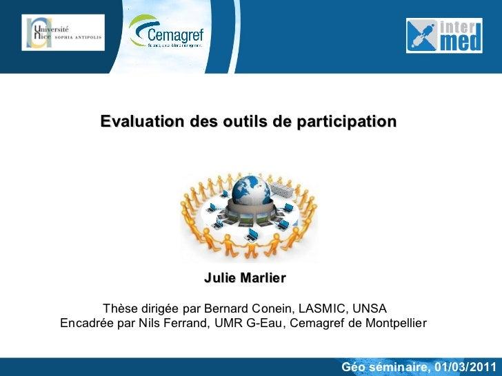 Julie Marlier Thèse dirigée par Bernard Conein, LASMIC, UNSA Encadrée par Nils Ferrand, UMR G-Eau, Cemagref de Montpellier...