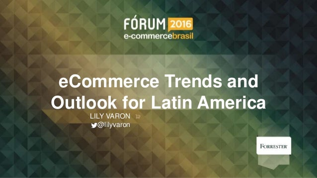 eCommerce Trends and Outlook for Latin America LILY VARON @lilyvaron