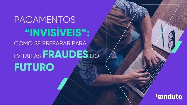 "PAGAMENTOS ""INVISÍVEIS"": COMO SE PREPARAR PARA EVITAR AS FRAUDESDO FUTURO"