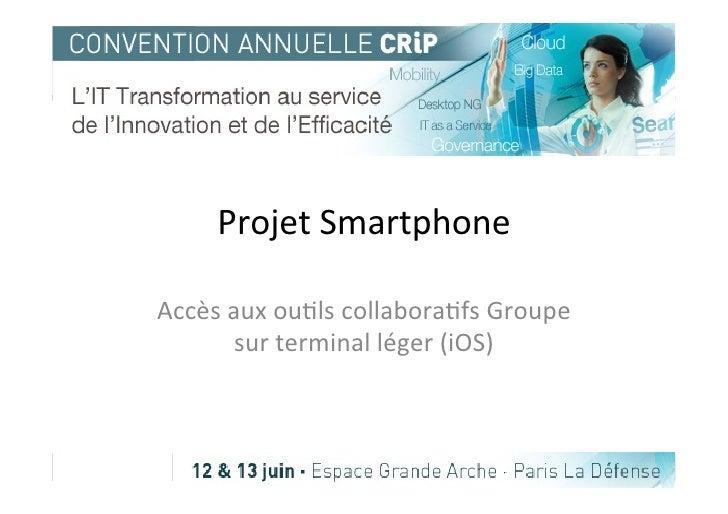 Projet Smartphone Accès aux ou4ls collabora4fs Groupe           sur terminal léger (iOS)