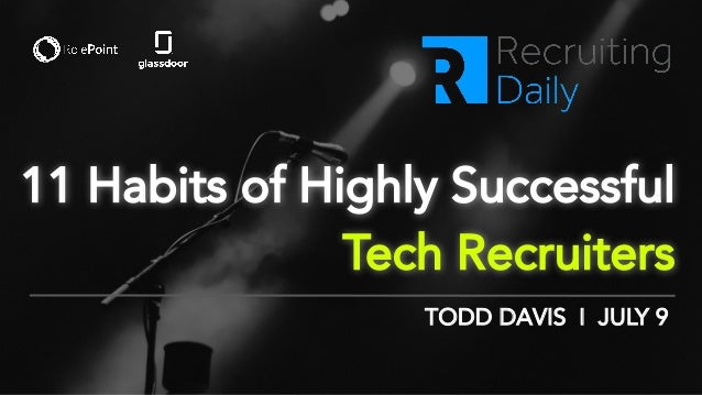 11 Habits of Highly Successful Tech Recruiters TODD DAVIS I JULY 9