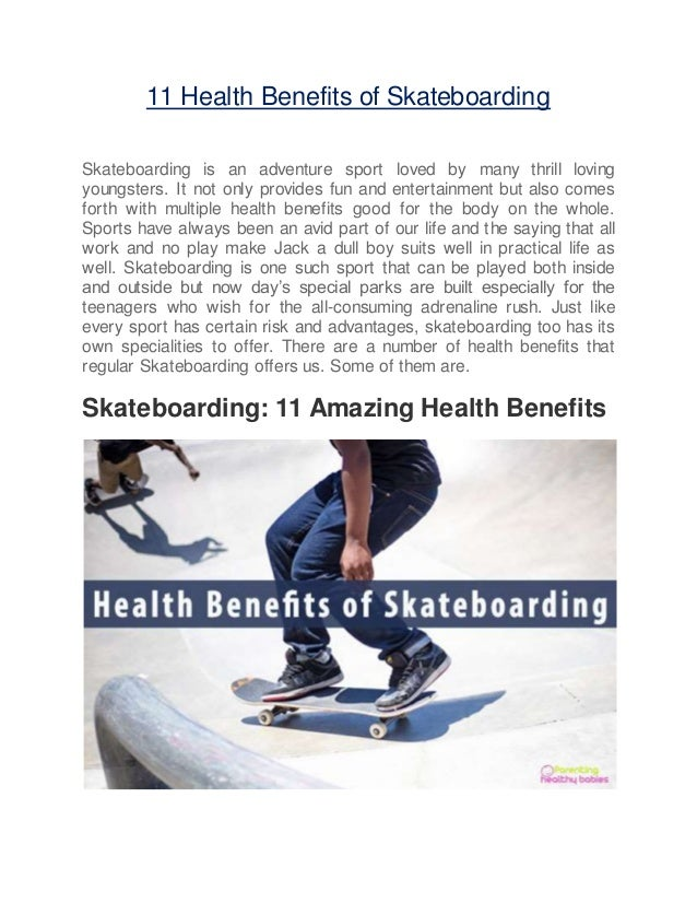 11 Health Benefits of Skateboarding Skateboarding is an adventure sport loved by many thrill loving youngsters. It not onl...