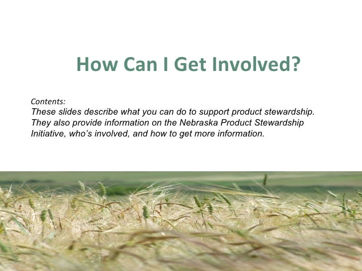 <ul><li>How Can I Get Involved? </li></ul>Contents:  These slides describe what you can do to support product stewardship....