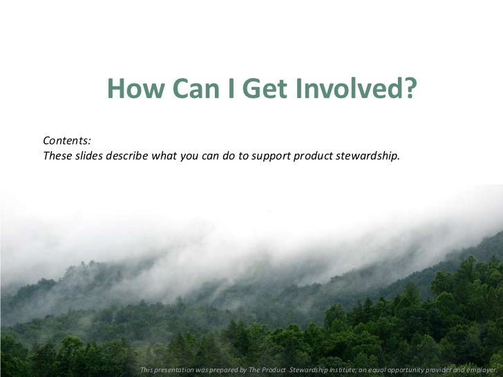 How Can I Get Involved?Contents:These slides describe what you can do to support product stewardship.                  Thi...
