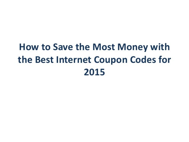 How to Save the Most Money with the Best Internet Coupon Codes for 2015