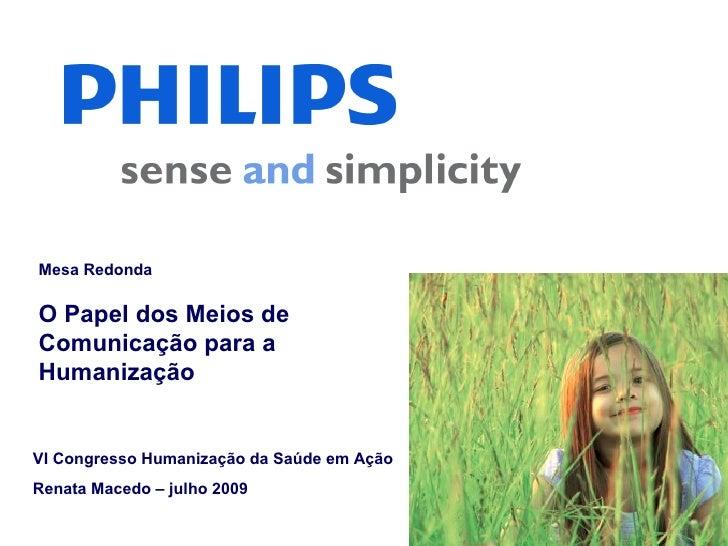 Mesa Redonda O Papel dos Meios de Comunicação para a Humanização VI Congresso Humanização da Saúde em Ação Renata Macedo –...