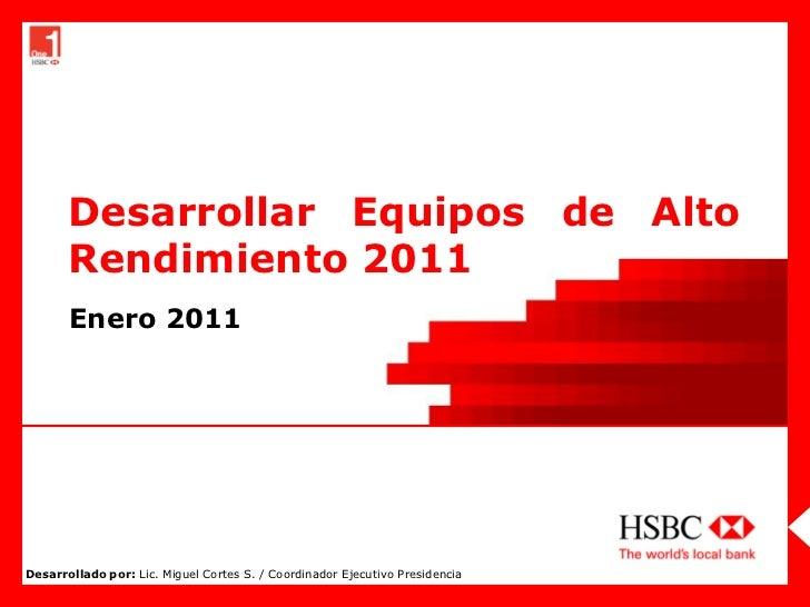 Desarrollar Equipos de Alto       Rendimiento 2011       Enero 2011Desarrollado por: Lic. Miguel Cortes S. / Coordinador E...