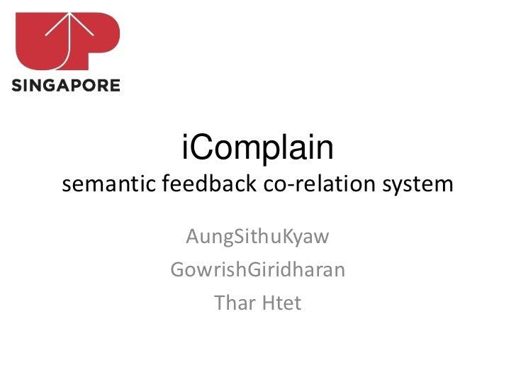 iComplainsemantic feedback co-relation system          AungSithuKyaw         GowrishGiridharan            Thar Htet