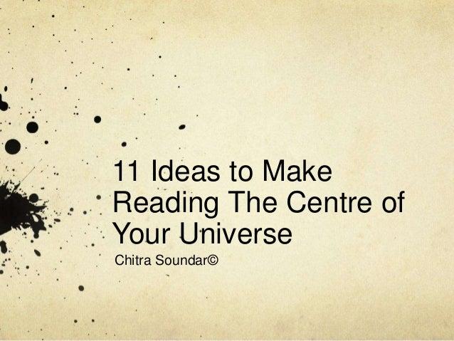 """<5'  . """"_7-. -  11 ideas to Make    Reading The Centre of I  Your Universe  _' Chitra Soundar©    .  w.  O i . ' .  K' .  I;"""