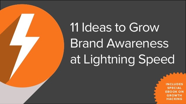 11 Ideas to Grow Brand Awareness at Lightning Speed INCLUDES SPECIAL EBOOK ON GROWTH HACKING