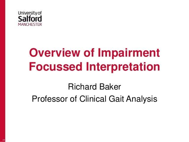 Overview of Impairment  Focussed Interpretation  Richard Baker  Professor of Clinical Gait Analysis  1