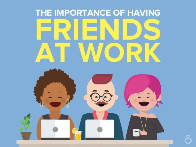 FRIENDS AT WORK THE IMPORTANCE OF HAVING